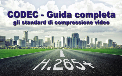 CODEC e standard di compressione video – Guida