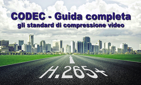 CODEC e standard di compressione video – Guida